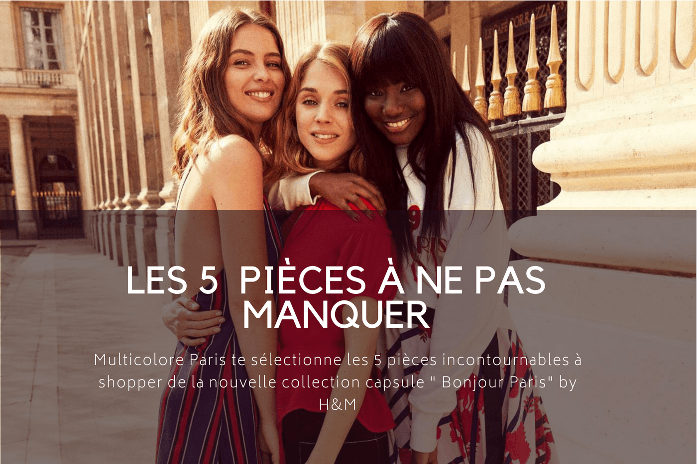 """BONJOUR PARIS"" BY H&M  – THE 5 PIECES TO SHOP"